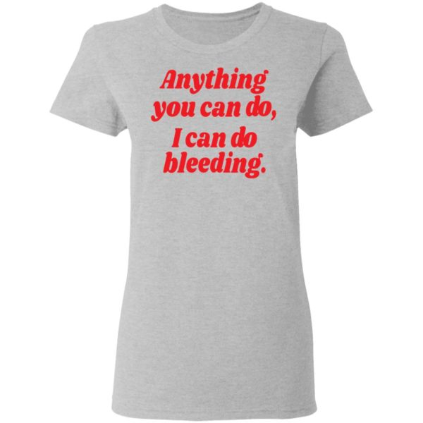 Anything you can do i can do bleeding shirt 4