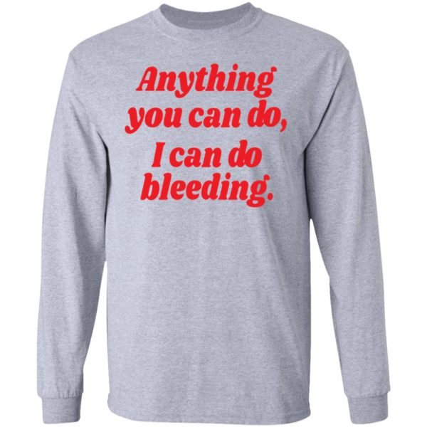 Anything you can do i can do bleeding shirt 5
