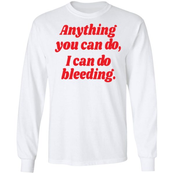 Anything you can do i can do bleeding shirt 6