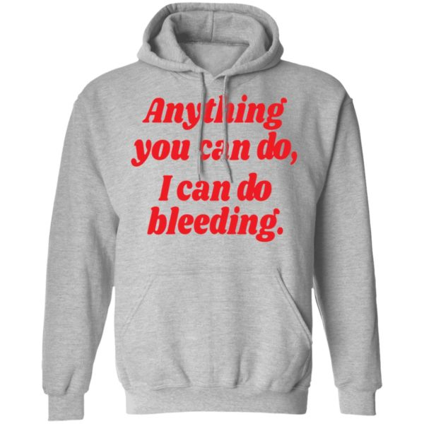 Anything you can do i can do bleeding shirt 7