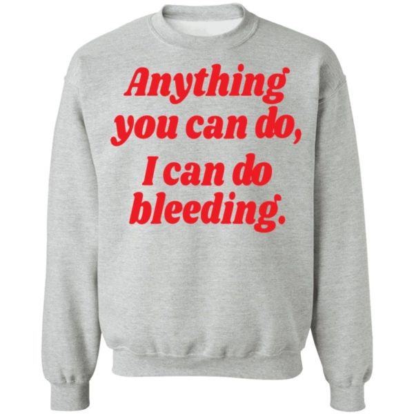 Anything you can do i can do bleeding shirt 8