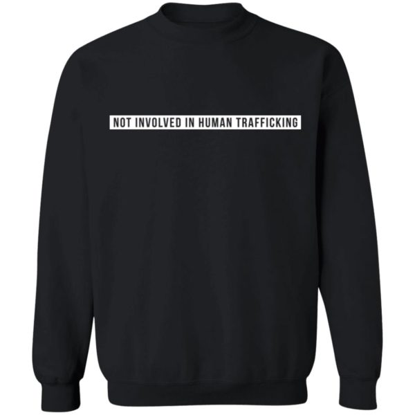 Not involved in human trafficking shirt 9