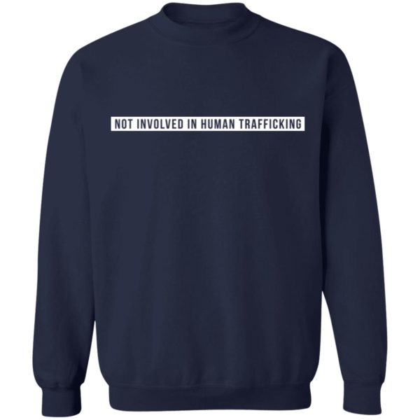 Not involved in human trafficking shirt 10