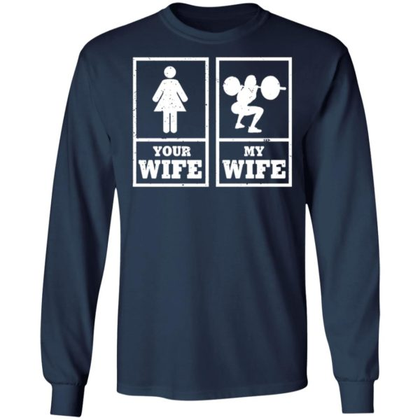 Gym Weightlifting Your Wife my Wife shirt 6