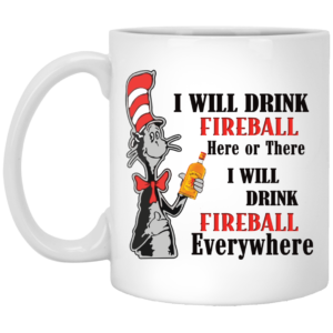 Dr Seuss I will drink Fireball here or there mug