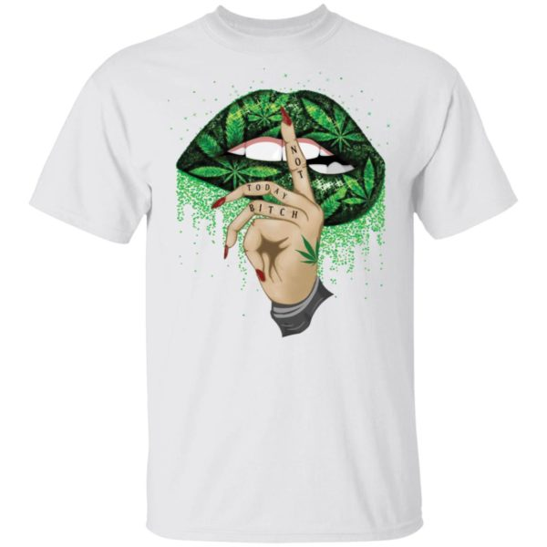 Marijuana Lips not today bitch shirt