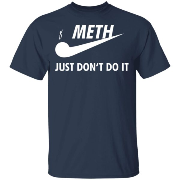 Meth just don't do it shirt