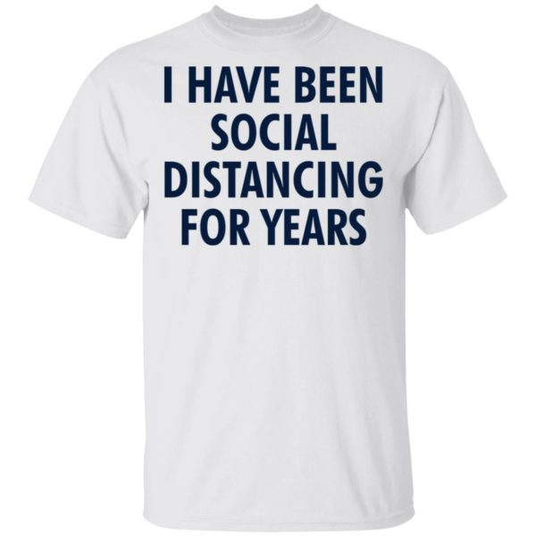 I have been social distancing for years shirt