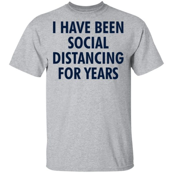 I have been social distancing for years shirt 2