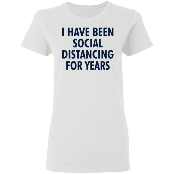 I have been social distancing for years shirt 3
