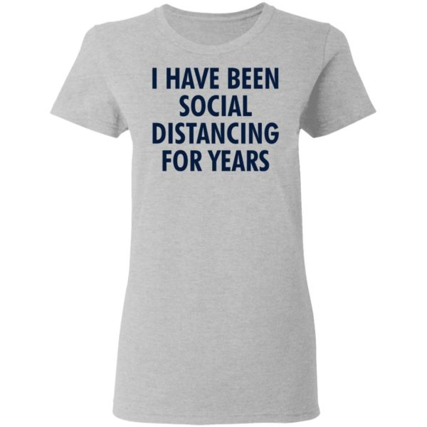 I have been social distancing for years shirt 4