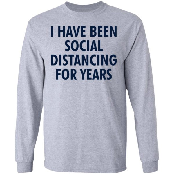 I have been social distancing for years shirt 5