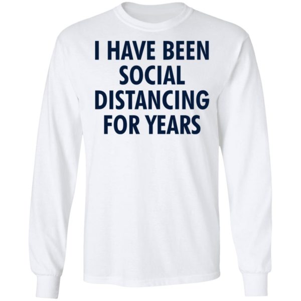 I have been social distancing for years shirt 6