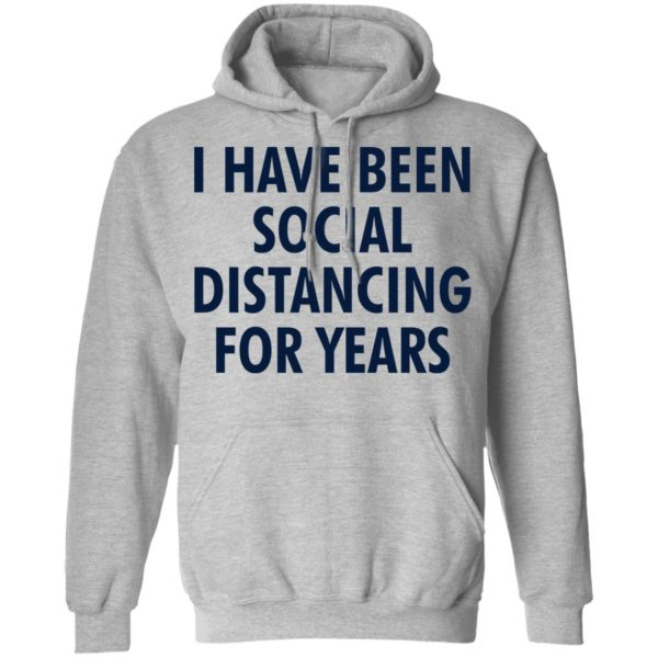 I have been social distancing for years shirt 7