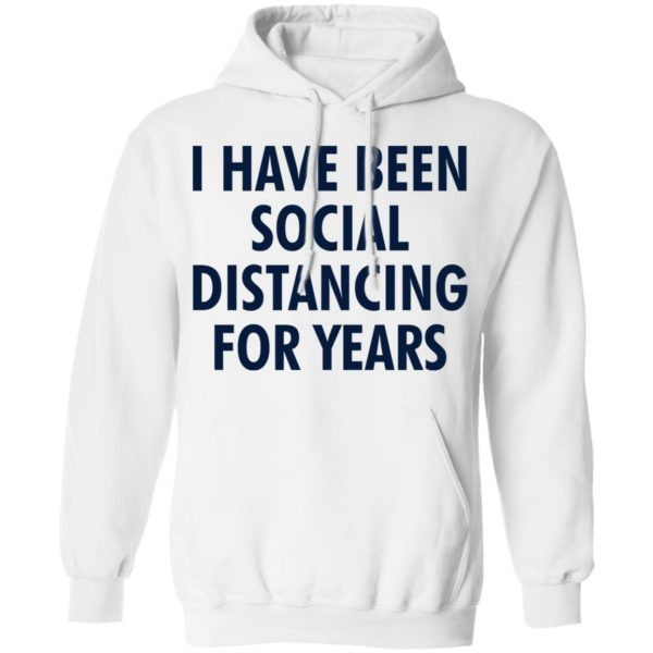I have been social distancing for years shirt 8