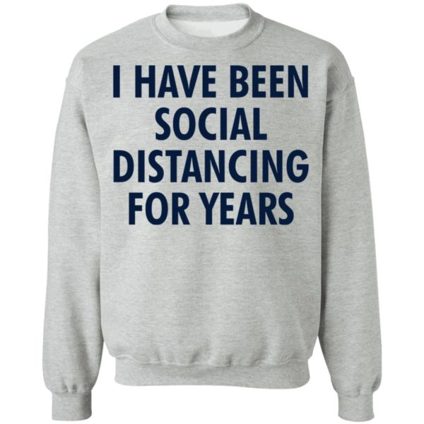 I have been social distancing for years shirt 9