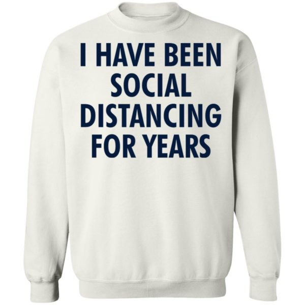 I have been social distancing for years shirt 10