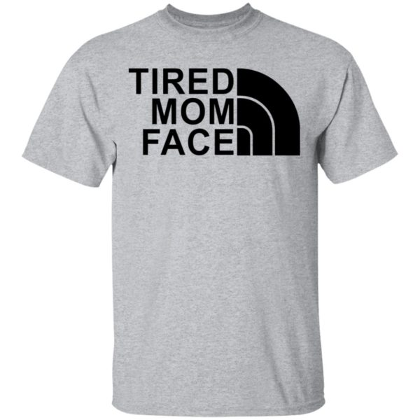 Tired Mom Face shirt 2