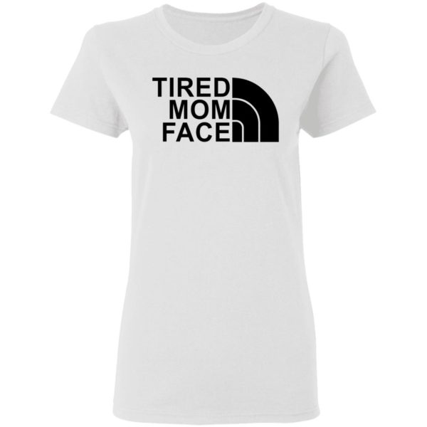 Tired Mom Face shirt 3