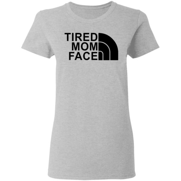 Tired Mom Face shirt 4