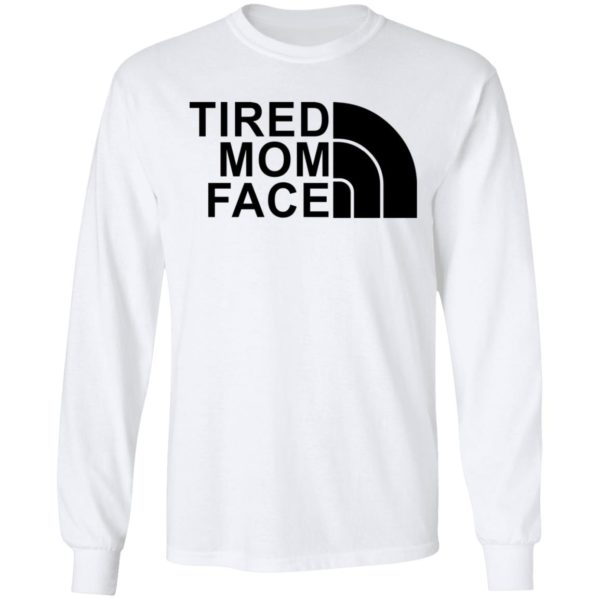 Tired Mom Face shirt 6