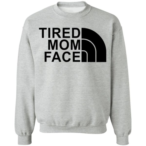 Tired Mom Face shirt 9