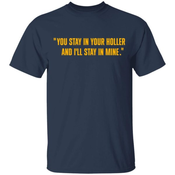 You stay in your holler and I'll stay in mine shirt 2