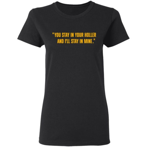 You stay in your holler and I'll stay in mine shirt 3