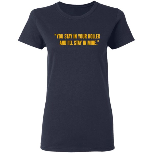 You stay in your holler and I'll stay in mine shirt 4