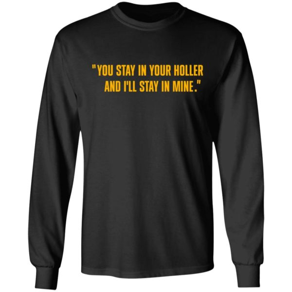 You stay in your holler and I'll stay in mine shirt 5
