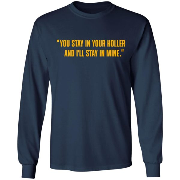 You stay in your holler and I'll stay in mine shirt 6