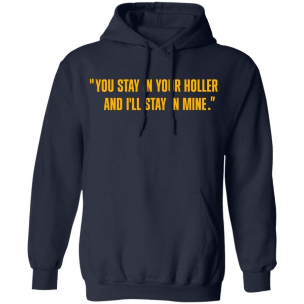 You stay in your holler and I'll stay in mine shirt 8