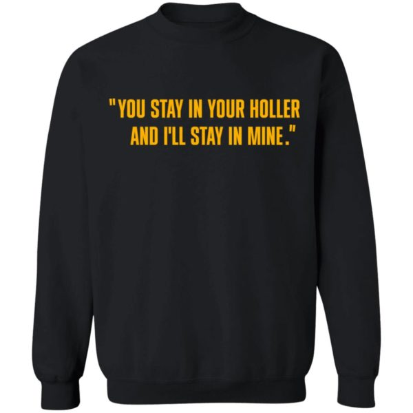 You stay in your holler and I'll stay in mine shirt 9
