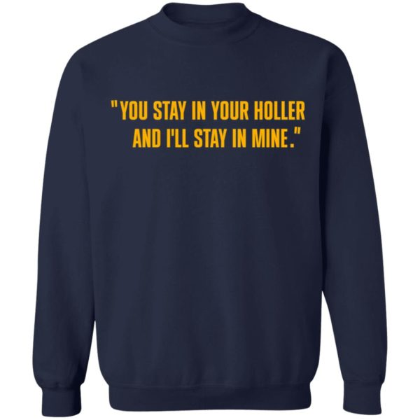 You stay in your holler and I'll stay in mine shirt 10