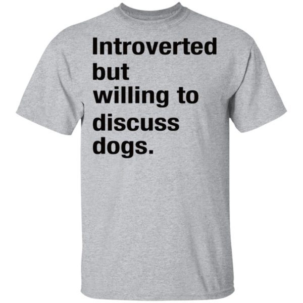 Introverted but willing to discuss dogs shirt 2