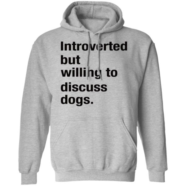 Introverted but willing to discuss dogs shirt 7