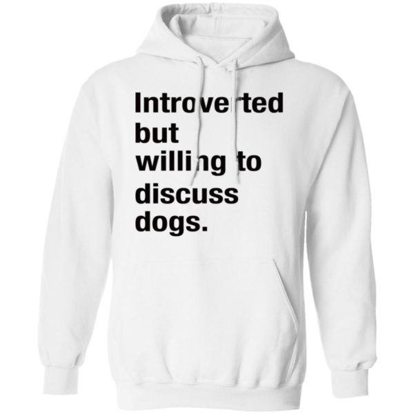 Introverted but willing to discuss dogs shirt 8