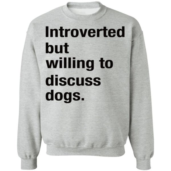 Introverted but willing to discuss dogs shirt 9