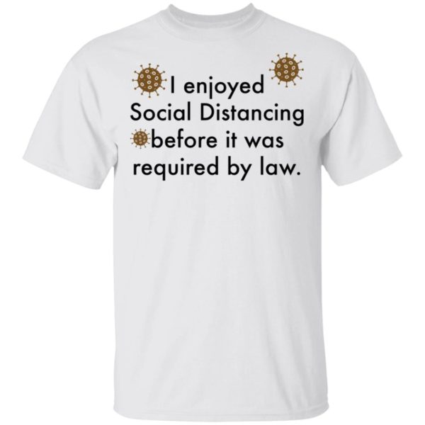 Corona I enjoyed social distancing before it was required by law shirt