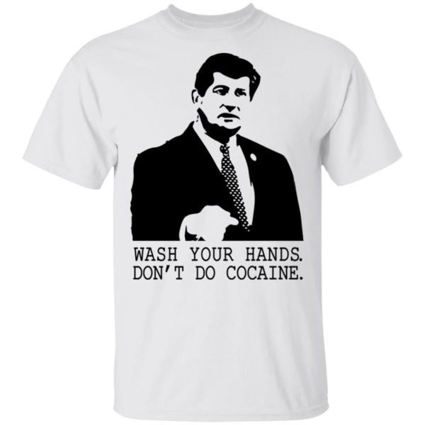 Wash your hands don't do cocaine shirt