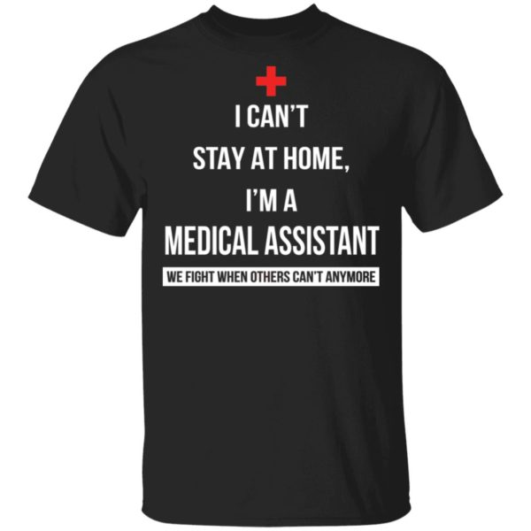 Corona I can't stay at home I'm a Medical Assistant shirt