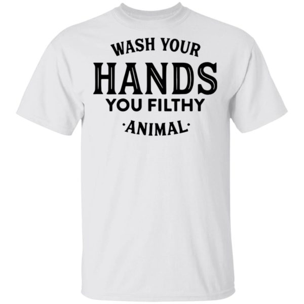 Wash your hand you filthy animal shirt