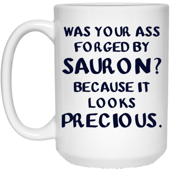 Was your ass forged by Sauron because it looks precious mug 3