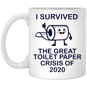 I survived the great toilet paper mug