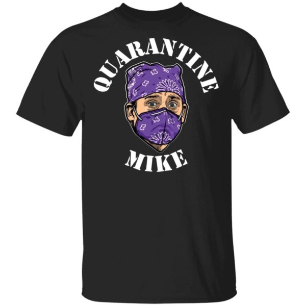 Michael Scott Quarantine Mike shirt