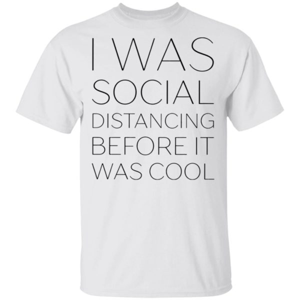 I was social distancing before I was cool shirt