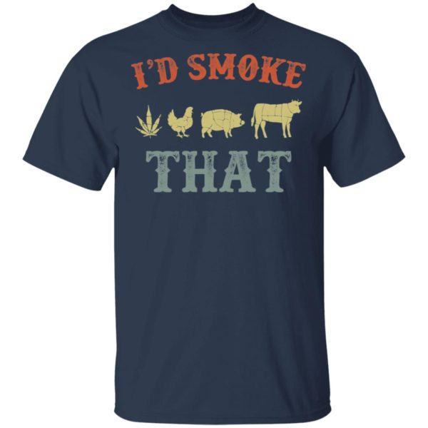 Weed chicken pig and cow I'd smoke that shirt 2