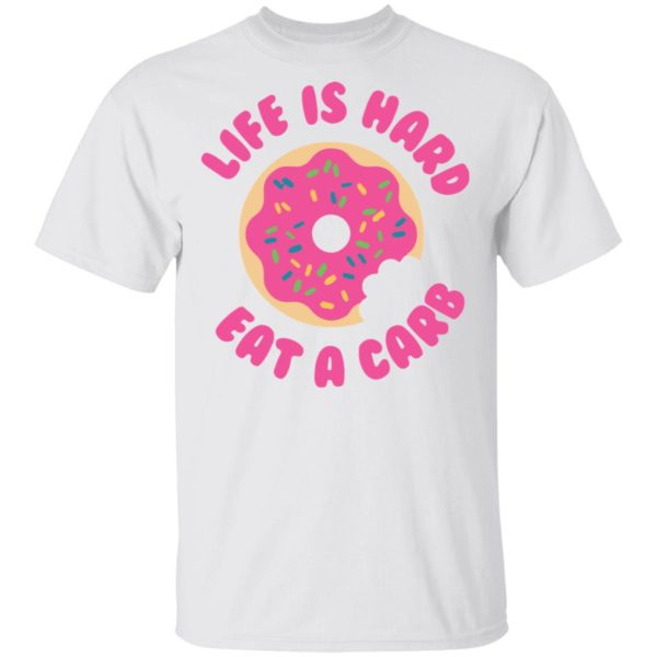Life is Hard Eat A Carb Donut shirt