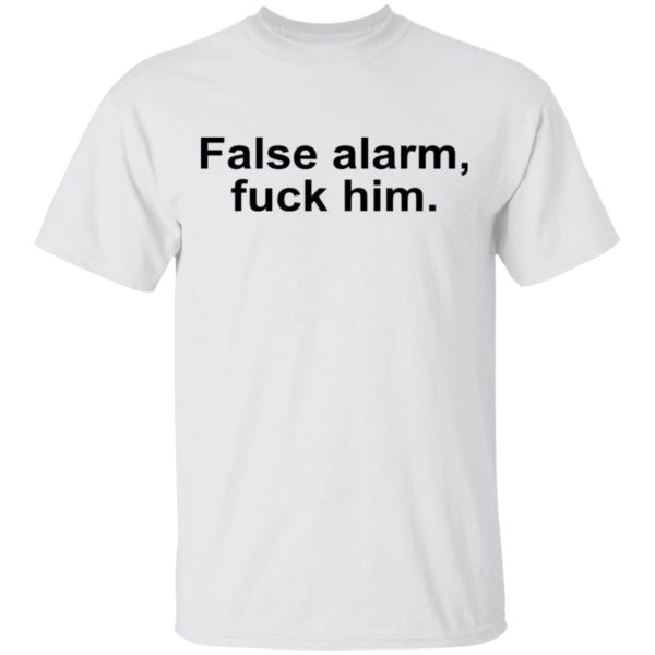 False alarm f*ck him shirt