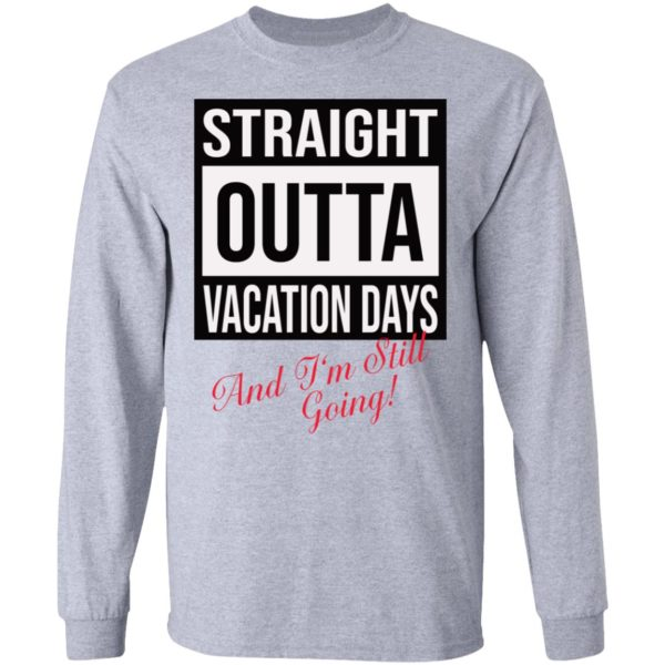 Straight Outta vacation Days and I'm still going shirt 5
